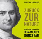 "10.7.2014 Christiane Landgrebe (Berlin) ""Zurück zur Natur? Das wilde Leben des Jean-Jacques Rousseau"""